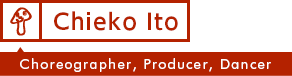 Chieko Ito - Choreographer,Producer,Dancer -